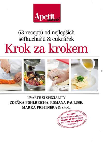 Krok za krokem - 63 receptů od nejlepších šéfkuchařů a cukrářek (Edice Apetit speciál)