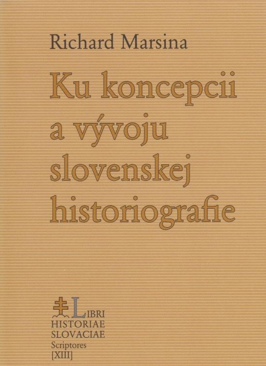 Ku koncepcii a vývoju slovenskej historiografie - Richard Marsina