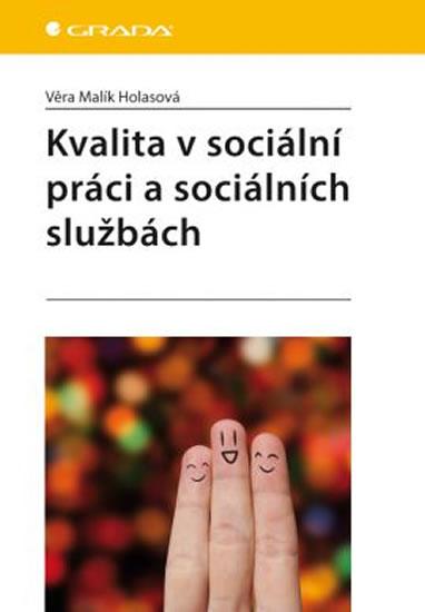 Kvalita v sociální práci a sociálních službách - Věra Malík Holasová