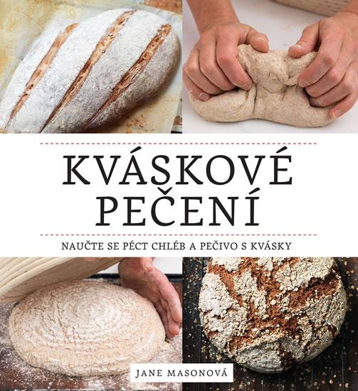 Kváskové pečení - Naučte se péct chléb a pečivo s kvásky - Masonová Jane