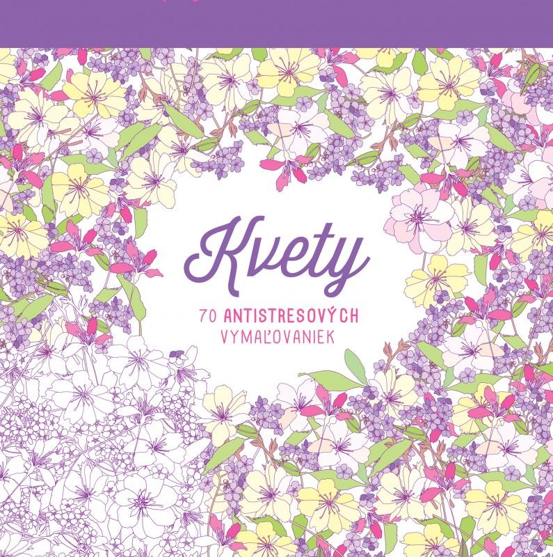 Kvety. 70 antistresových vymaľovaniek - kolektív autorov