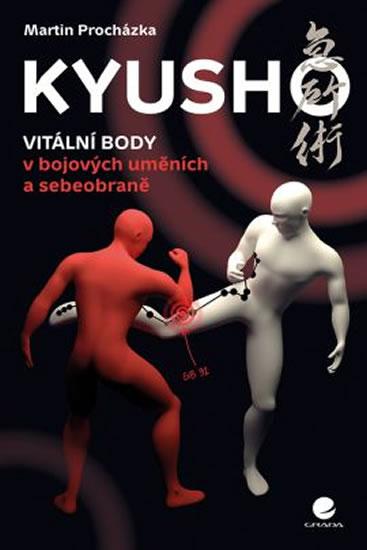 Kyusho - Vitální body v bojových uměních a sebeobraně - Martin Procházka