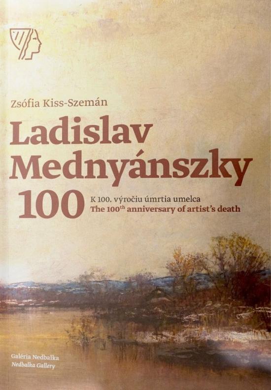 Ladislav Mednyánszky, K 100. výročiu úmrtia umelca/ The 100th anniversary of artist's death - Zsófia Kiss-Szemán
