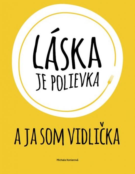 Láska je polievka a ja som vidlička - Michala Koniarová