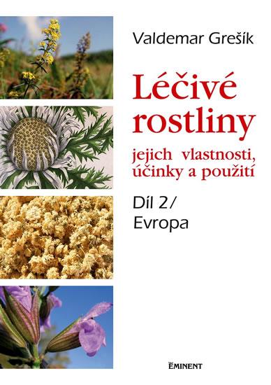 Léčivé rostliny, jejich vlastnosti, účinky a použití 2 - Evropa - Valdemar Grešík