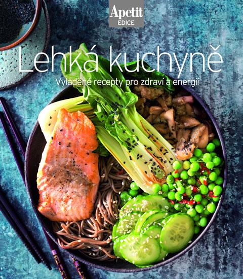 Lehká kuchařka - Vyladěné recepty pro zdraví a energii (Edice Apetit)