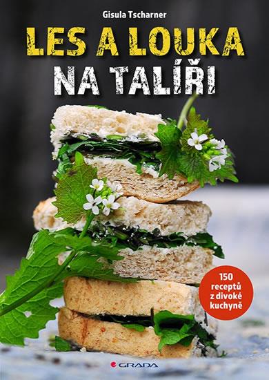 Les a louka na talíři - 150 receptů z divoké kuchyně - Gisula Tscharner