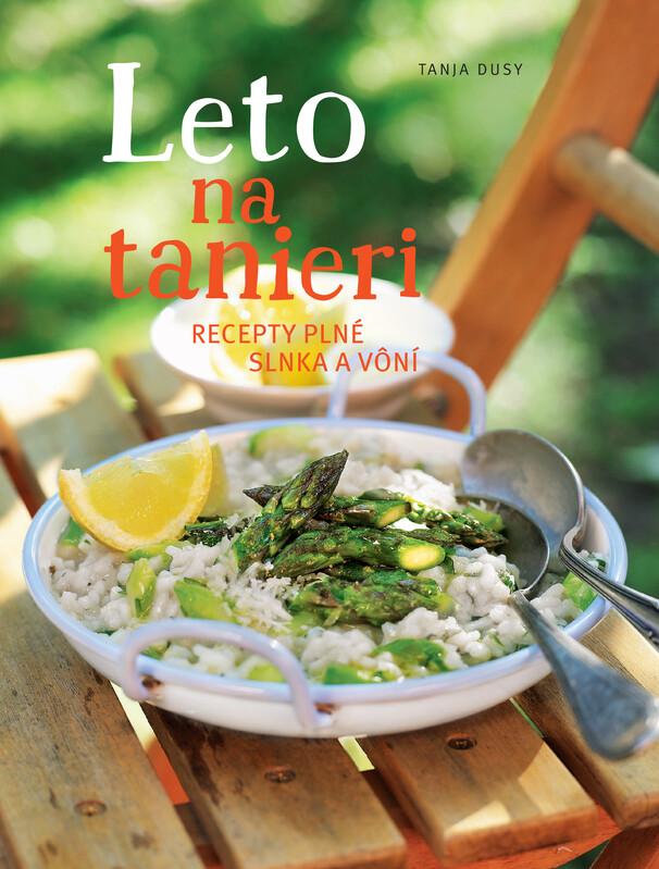 Leto na tanieri. Recepty plné slnka a vôní - Tanja Dusy