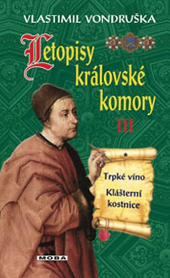 Letopisy královské komory III. - Trpké víno / Klášterní kostnice - 2.vydání - Vlastimil Vondruška
