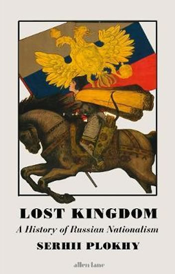 Lost Kingdom : A History of Russian Nationalism - Sehrii Plokhy