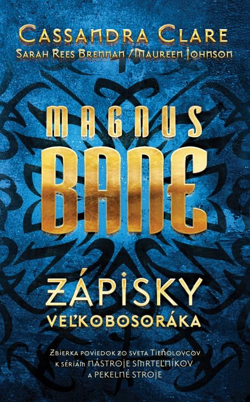 Magnus Bane. Zápisky veľkobosoráka - Cassandra Clare