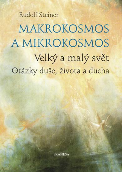 Makrokosmos a mikrokosmos - Velký a malý - Rudolf Steiner