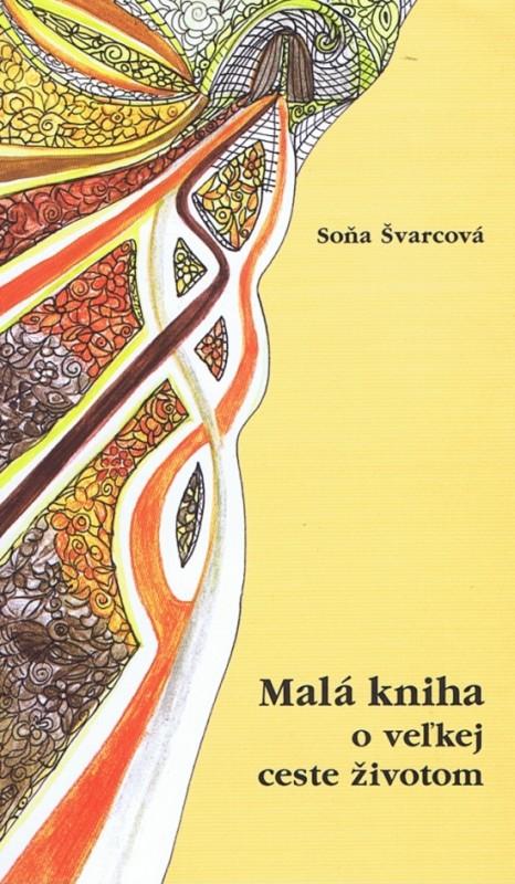 Malá kniha o veľkej ceste životom - Švarcová Soňa
