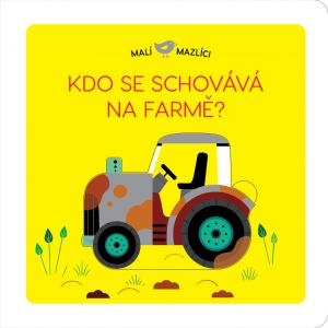 Malí mazlíci Kdo se schovává na farmě? - Lucie Brunelliére