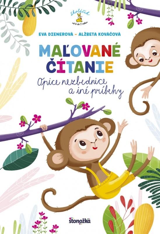 Maľované čítanie - Opice nezbednice a iné príbehy - Eva Dienerová, Alžbeta Kováčová