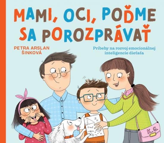 Mami, oci, poďme sa porozprávať - Petra Arslan Šinková