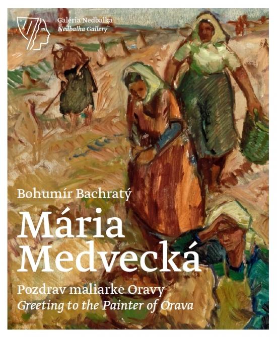 Mária Medvecká, Pozdrav maliarke Oravy / Greeting to the Painter of Orava - Bachratý Bohumír