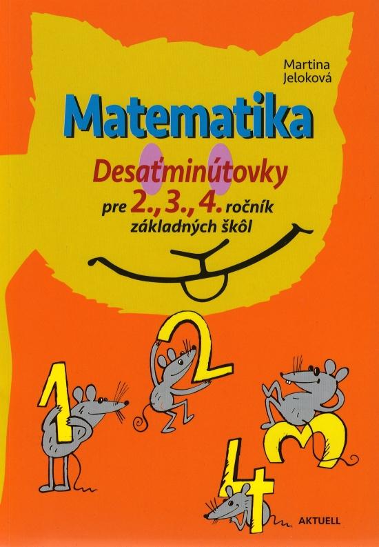 Matematika, Desaťminútovky pre 2., 3., 4. ročník základných škôl - Martina Jeloková