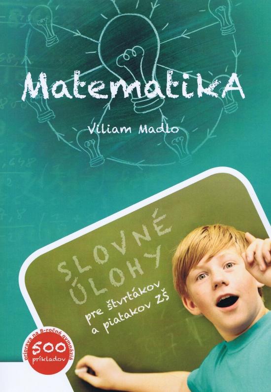 Matematika (Slovné úlohy pre štvrtákov a piatakov ZŠ) - Viliam Madlo