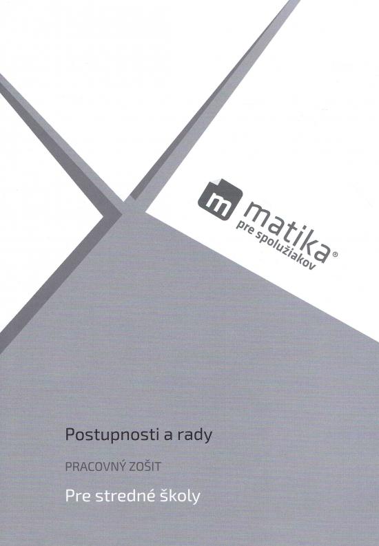 Matika pre spolužiakov: Postupnosti a rady (pracovný zošit) - Marek Liška, Tomáš Valenta, Lukáš Král a kol.