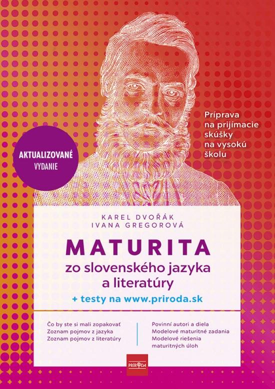 Maturita zo slovenského jazyka a literatúry - príprava na prijímacie skúšky na vysokú školu - Karel Dvořák, Ivana Gregorová
