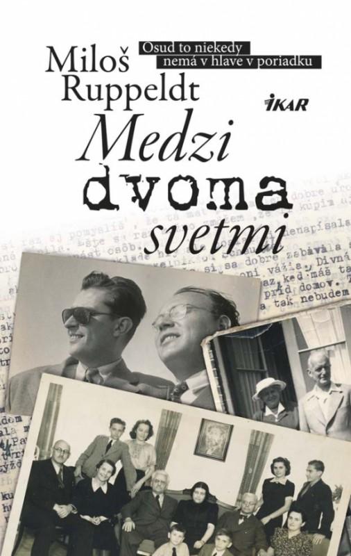 Medzi dvoma svetmi - Miloš Ruppeldt