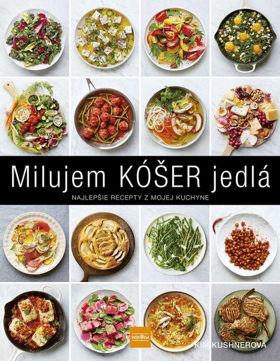 Milujem KÓŠER jedlá: Najlepšie recepty z mojej kuchyne - Kim Kushner