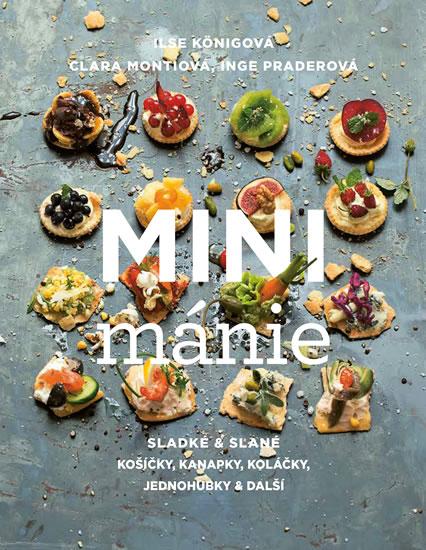 Mini mánie - Sladké a slané košíčky, kanapky, koláčky, jednohubky a další - Ilse Königová