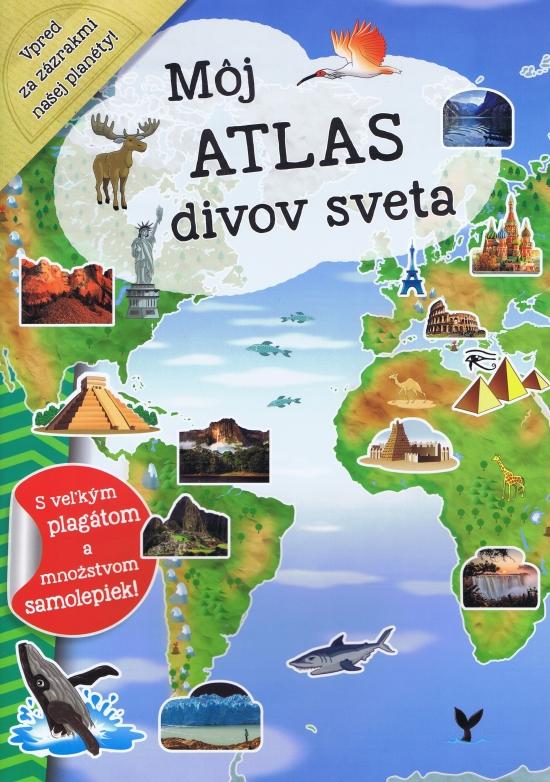 Môj atlas divov sveta + plagát a samolepky - Kolektív autorov