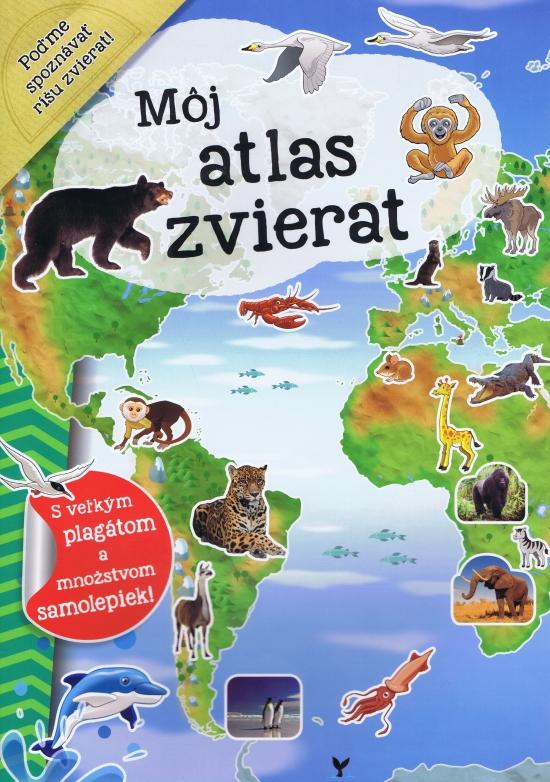 Môj atlas zvierat + plagát a samolepky - Kolektív autorov