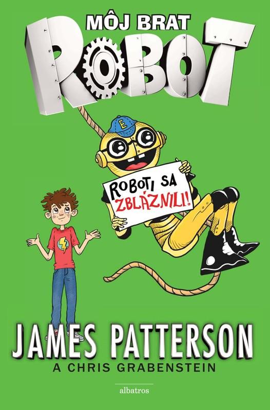 Môj brat robot 2 Roboti sa zbláznili! - James Patterson