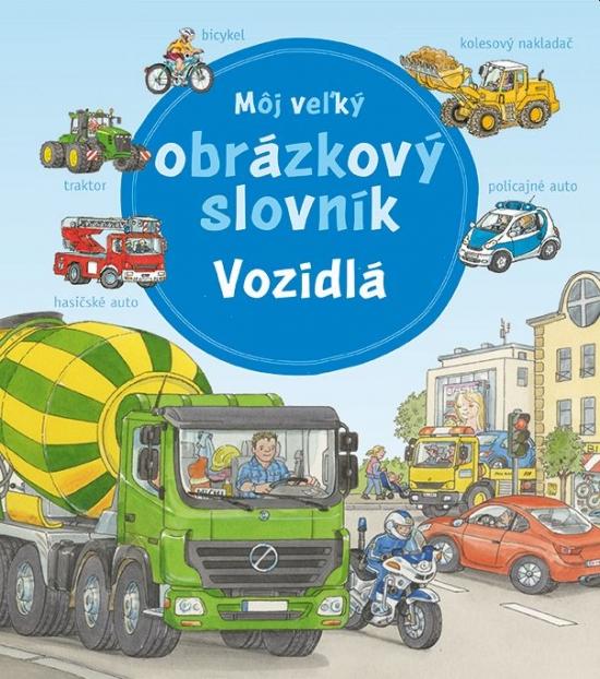 Môj veľký obrázkový slovník - vozidlá - Susanne Gernhäuserová