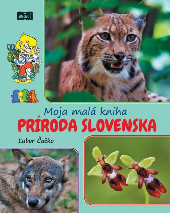 Moja malá kniha príroda Slovenska - Ľubor Čačko