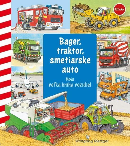 Moja veľká kniha vozidiel - bager, traktor, smetiarske auto - Wolfgang Metzger