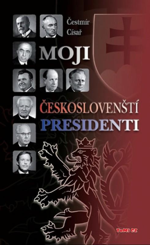 Moji českoslovenští prezidenti - 2. vydání - Dr.Čestmír Císař