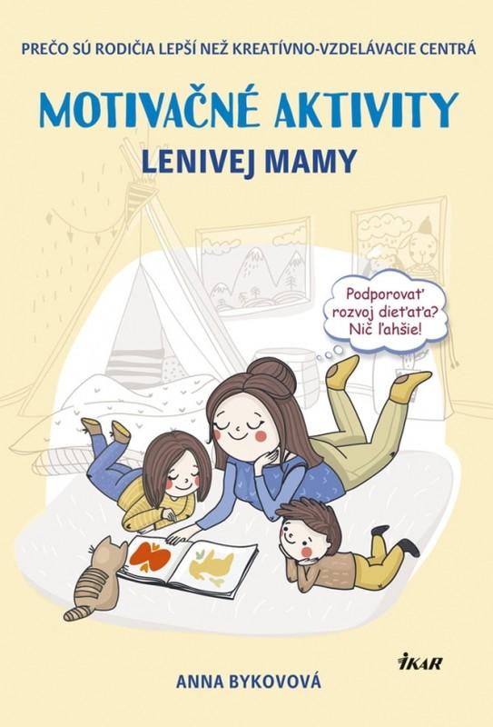 Motivačné aktivity lenivej mamy - Prečo sú rodičia lepší než kreatívno-vzdelávacie centrá - Anna Bykovová