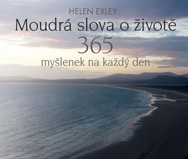Moudrá slova o životě - 365 myšlenek na každý den - Helen Exleyová
