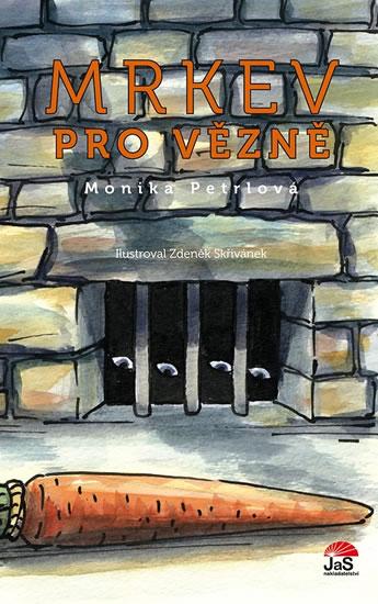 Mrkev pro vězně - Monika Petrlová