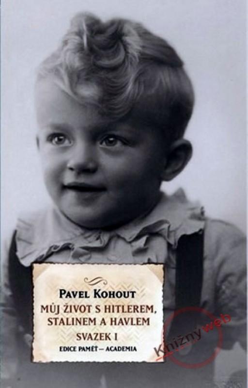 Můj život s Hitlerem, Stalinem a Havlem - svazek I a II - Pavel Kohout