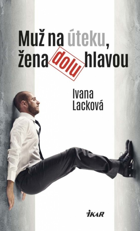 Muž na úteku, žena dolu hlavou - Ivana Lacková