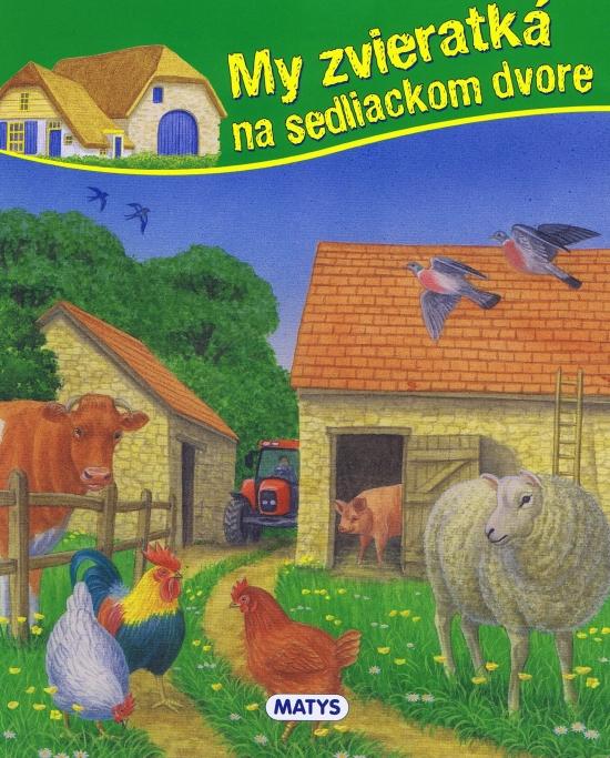 My zvieratká na sedliackom dvore - Kolektív autorov