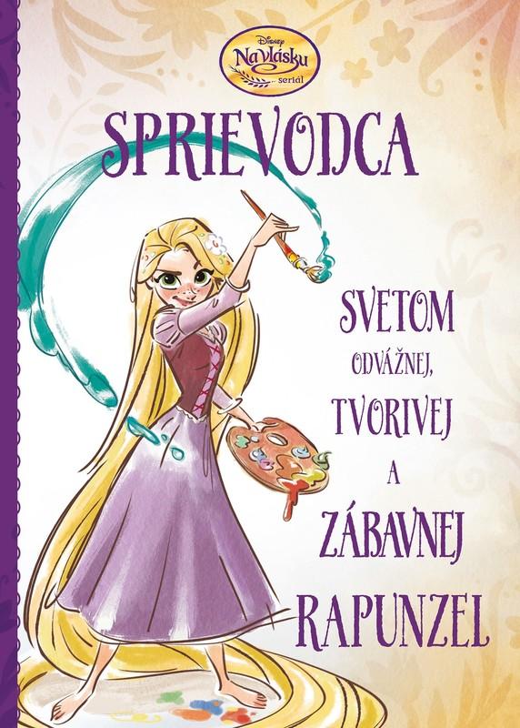 Na vlásku - Sprievodca svetom odvážnej, tvorivej a zábavnej Rapunzel - kolektív autorov