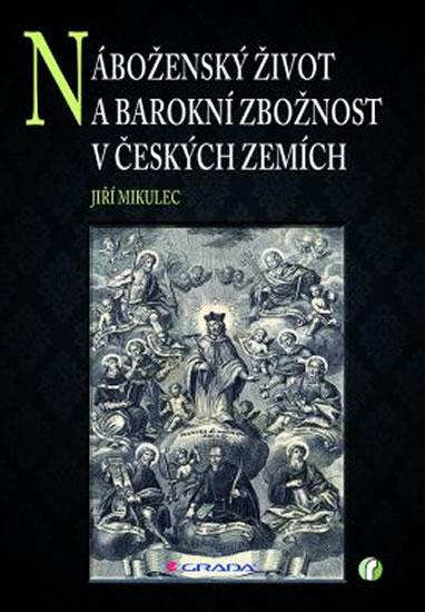 Náboženský život a barokní zbožnost v českých zemích - Mikulec Jiří