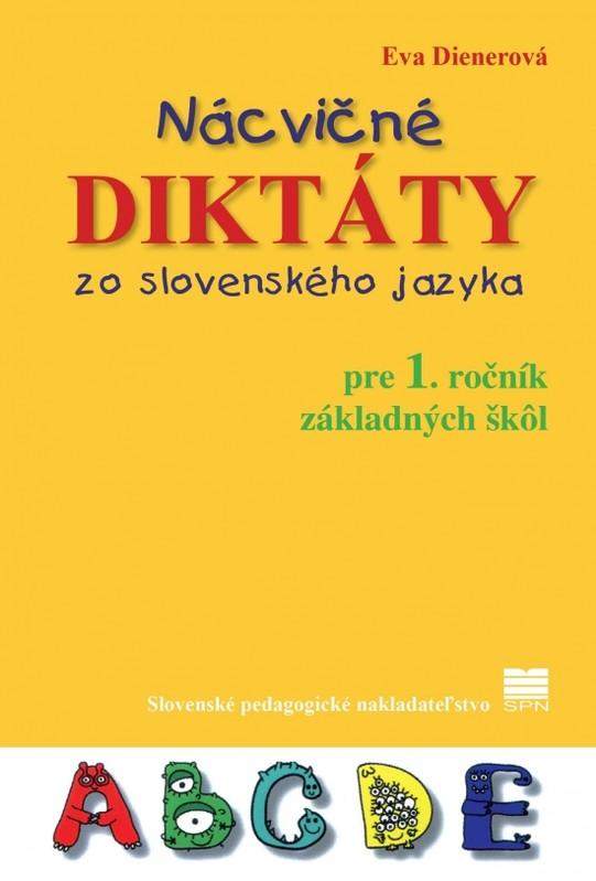 Nácvičné diktáty zo slovenského jazyka pre 1. ročník ZŠ, 2.vydanie - Eva PaedDr. Dienerová