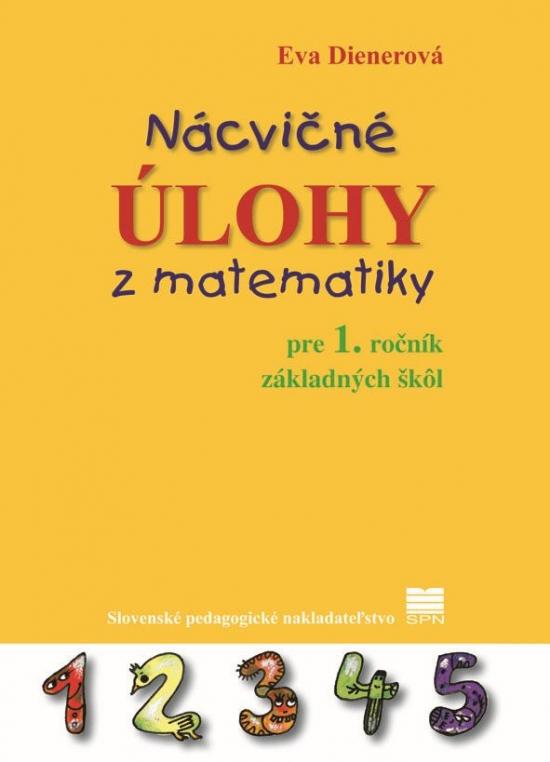 Nácvičné úlohy z matematiky pre 1. ročník základných škôl - Eva PaedDr. Dienerová