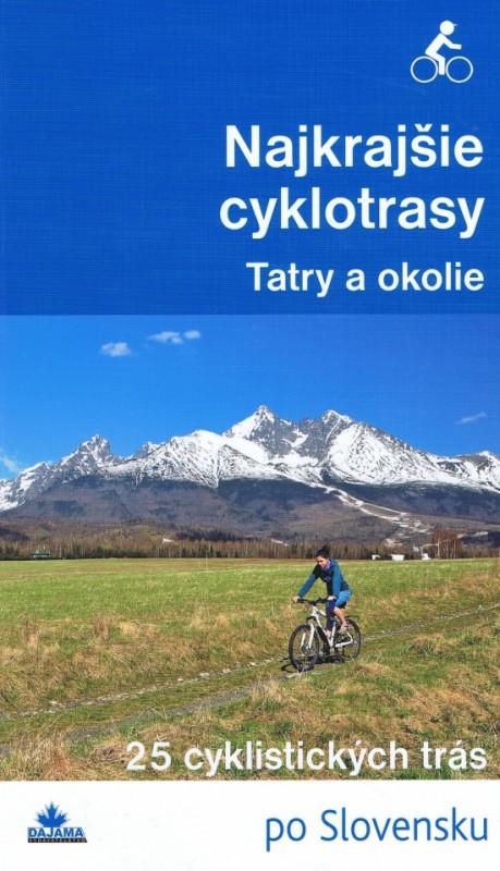Najkrajšie cyklotrasy –Tatry a okolie - Daniel Kollár, a kolektív autorov