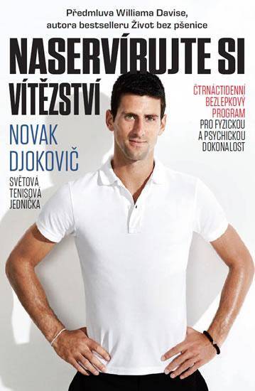 Naservírujte si vítězství - Čtrnáctidenní bezlepkový program pro fyzickou a psychickou dokonalost - 2.vydání - Novak Djokovič