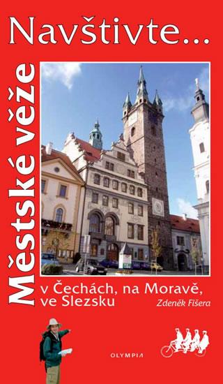 Navštivte... Městské věže v Čechách, na Moravě, ve Slezsku - Zdeněk Fišera