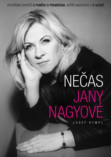 Nečas Jany Nagyové - Otevřená zpověď o poměru s premiérem, aféře Nagygate a o vazbě - Josef Hympl