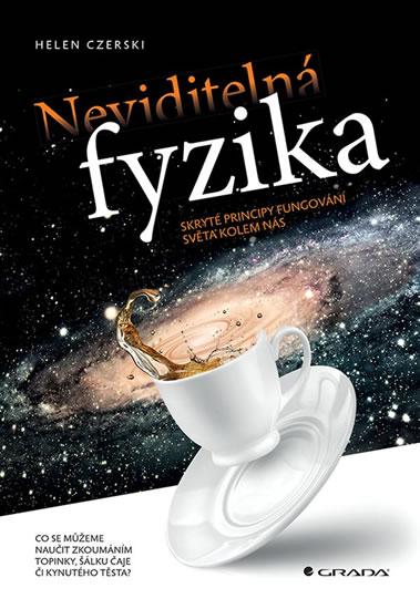 Neviditelná fyzika - Skryté principy fun - Helen Czerski